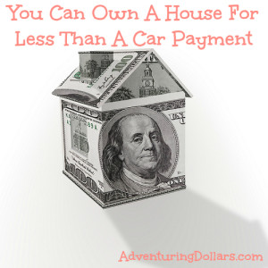 Can You Get A House For A Car Payment? You Bet!
